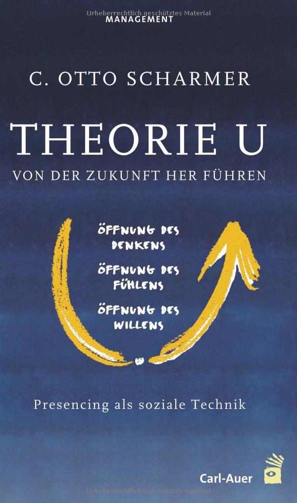 Theorie U: Von der Zukunft her führen: Presencing als soziale Technik