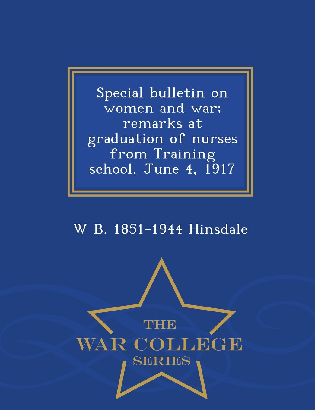 Special bulletin on women and war; remarks at graduation of nurses from Training school, June 4, 1917  - War College Series ebook