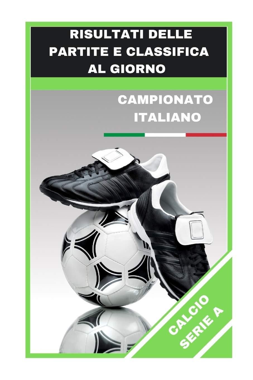 Calcio Serie A Risultati Delle Partite E Classifica Al Giorno Football Games Amazon Co Uk Kervella Yves Books