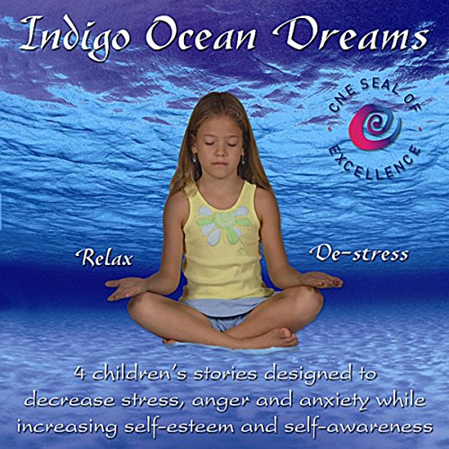 Indigo Ocean Dreams: 4 Children's Stories Designed to Decrease Stress, Anger and Anxiety while Increasing Self-Esteem and Self-A