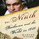 The Ninth: Beethoven and the World in 1824 | Harvey Sachs
