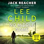 No Middle Name: The Complete Collected Jack Reacher Stories | Lee Child