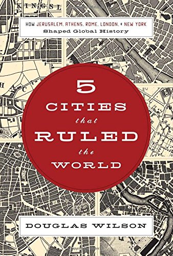 Read Online Five Cities that Ruled the World: How  Jerusalem, Athens, Rome, London, and New York Shaped Global History pdf