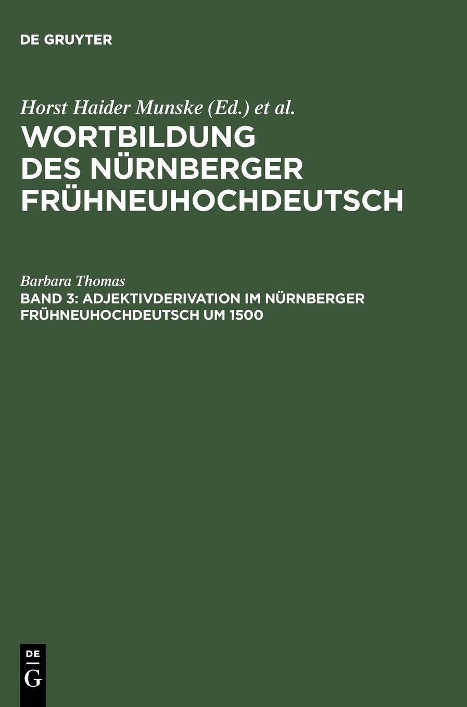 Read Online Adjektivderivation im Nürnberger Frühneuhochdeutsch um 1500 (Wortbildung Des Nurnberger Fruhneuhochdeutsch, Vol. 3) (Part 3) (German Edition) PDF