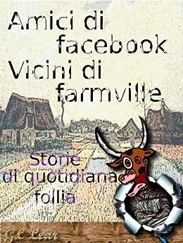 Amici di facebook, vicini di farmville - Storie di quotidiana follia