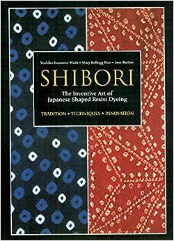 Shibori: The Inventive Art Of Japanese Shaped Resist Dyeing por Mary Kellogg Rice epub