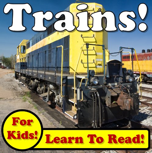 - Total Trains! Learn About Trains While Learning To Read - Train Photos And Facts Make It Easy! (Over 45+ Photos of Trains)