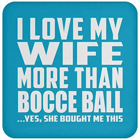 I Love My Wife More Than Bocce Ball - Drink Coaster ...