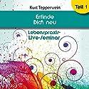 Erfinde Dich neu: Teil 1 (Lebenspraxis-Live-Seminar) Hörbuch von Kurt Tepperwein Gesprochen von: Kurt Tepperwein