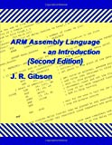 Arm Assembly Language - an Introduction, J. r. Gibson and J. R. Gibson, 1447717155