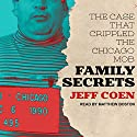 Family Secrets: The Case That Crippled the Chicago Mob Audiobook by Jeff Coen Narrated by Matthew Boston