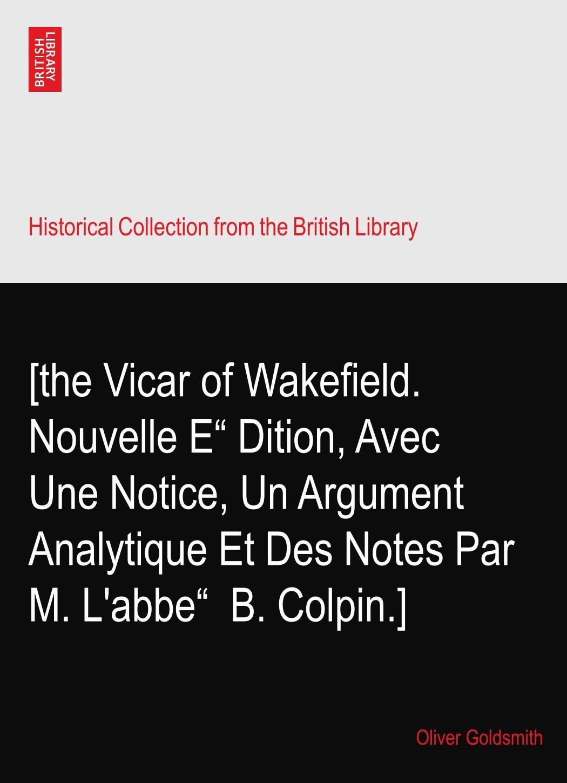 """Read Online [the Vicar of Wakefield. Nouvelle E""""?Dition, Avec Une Notice, Un Argument Analytique Et Des Notes Par M. L'abbe""""? B. Colpin.] pdf epub"""