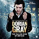 The Confessions of Dorian Gray - The Fallen King of Britain Audiobook by Joseph Lidster Narrated by Alexander Vlahos, David Blackwell, Alexander Griffin-Griffiths, Sophie Melville