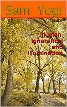 Illusion, Ignorance, and Illumination (English Edition) por [Yogi, Sam]