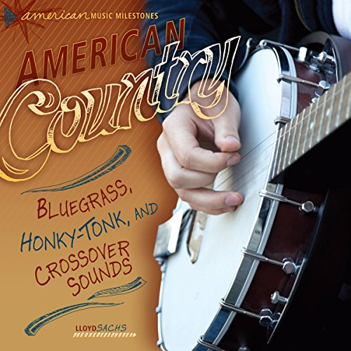 American Country: Bluegrass, Honky-Tonk, and Crossover Sounds by Lerner Publishing Group