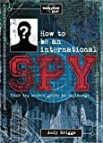 to be a us secret service agent - How to be an International Spy: Your Training Manual, Should You Choose to Accept it (Lonely Planet Kids)