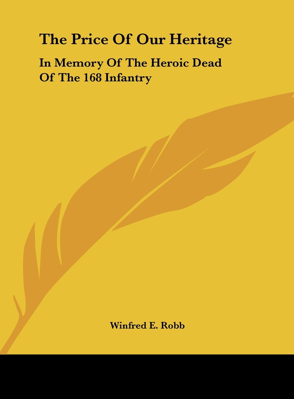 The Price Of Our Heritage: In Memory Of The Heroic Dead Of The 168 Infantry PDF