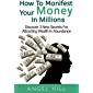 How To Manifest Your Money In Millions: Discover 3 New Secrets For Attracting Wealth In Abundance (English Edition)