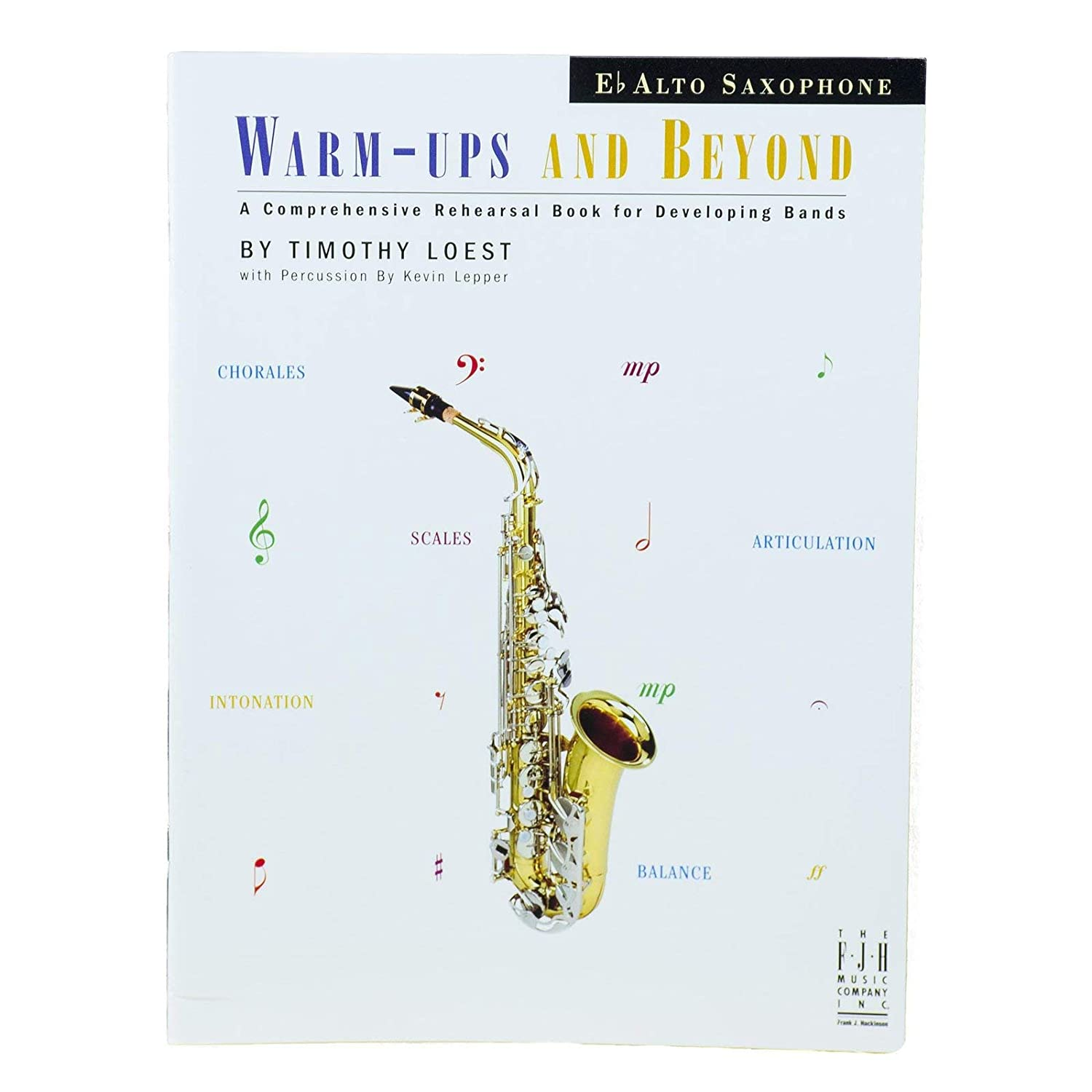 Warm-Ups And Beyond - Alto Saxophone Kevin Lepper Timothy Loest FJH Music Company