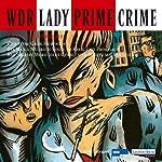 Lady Prime Crime. Fünf Kriminalhörspiele   Christine Grän,Rae Shirley,Eva Maria Mudrich