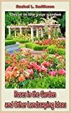 Roses in the Garden and Other Landscaping Ideas (Extended edition)