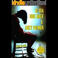 El día que maté a Lucy Palmer: Confesiones de un asesino en serie