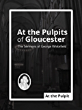 At the Pulpits of Gloucester: The Sermons of George Whitefield (English Edition)