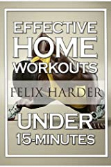Home Workout: 15-Minute Effective Home Workouts: To Build Lean Muscle and Lose Weight (Home Workout, Home Workout Plan, Home Workout For Beginners) (Bodybuilding Series) Kindle Edition