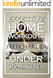 Home Workout: 15-Minute Effective Home Workouts: To Build Lean Muscle and Lose Weight (Home Workout, Home Workout Plan, Home Workout For Beginners) (Bodybuilding Series) (English Edition)