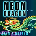 Neon Dragon Audiobook by John F. Dobbyn Narrated by Wyntner Woody