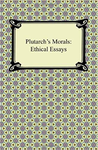 Plutarchs Morals Ethical Essays Plutarch Arthur Richard Shilleto  Plutarchs Morals Ethical Essays Plutarch Arthur Richard Shilleto   Amazoncom Books