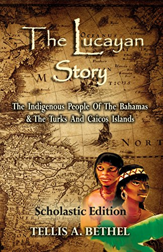 The Lucayan Story: The Indigenous People of The Bahamas & Turks and Caicos Islands (Bahamian History, West Indies, Lucayan Indians, Indigenous People, Turks & Caicos, Bahamas)