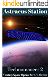 Astraeus Station: Technomancer: Book Two