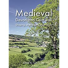 Medieval Devon and Cornwall: Shaping an Ancient Countryside (Landscapes of Britain)
