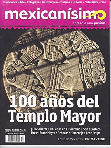 Revista mexicanísimo. Abrazo a una pasión. Número 83. 100 años del Templo Mayor
