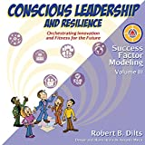 Success Factor Modeling, Volume III: Conscious Leadership and Resilience: Orchestrating Innovation and Fitness for the Future