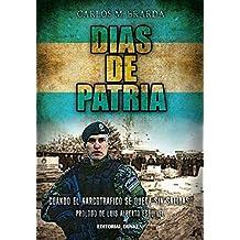 DÍAS DE PATRIA: CUANDO EL NARCOTRAFICO SE QUEDA SIN SALIDAS (Spanish Edition)