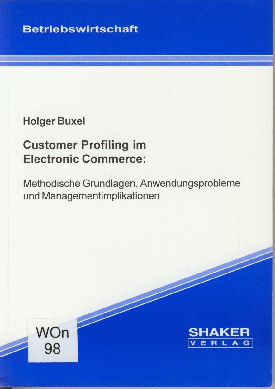Customer Profiling im Electronic Commerce - Methodische Grundlagen, Anwendungsprobleme und Managementimplikationen