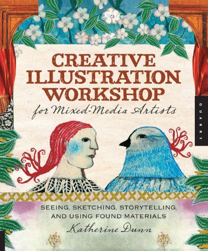 Read Online Creative Illustration Workshop for Mixed-Media Artists: Seeing, Sketching, Storytelling, and Using Found Materials PDF
