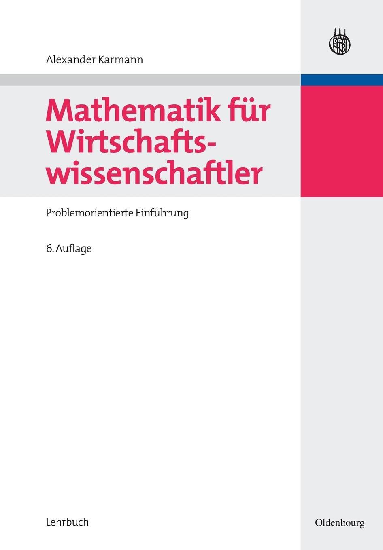 Mathematik für Wirtschaftswissenschaftler: Problemorientierte Einführung