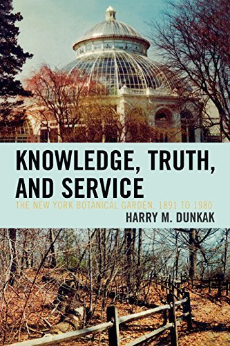 Knowledge, Truth and Service, The New York Botanical Garden, 1891 to 1980 by Harry M. Dunkak (2007-08-22)