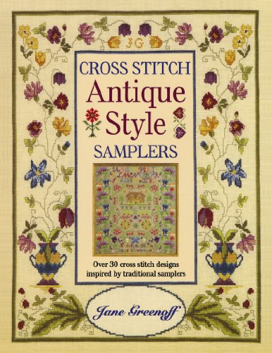 (Cross Stitch Antique Style Samplers: Over 30 Cross Stitch Designs Inspired by Traditional Samplers)