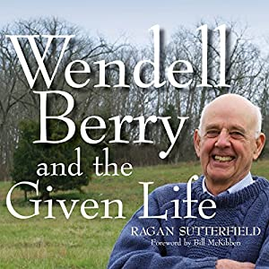 Wendell Berry and the Given Life Audiobook