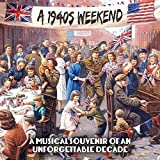 A 1940s Weekend - A Musical Souvenir of an Unforgettable Decade