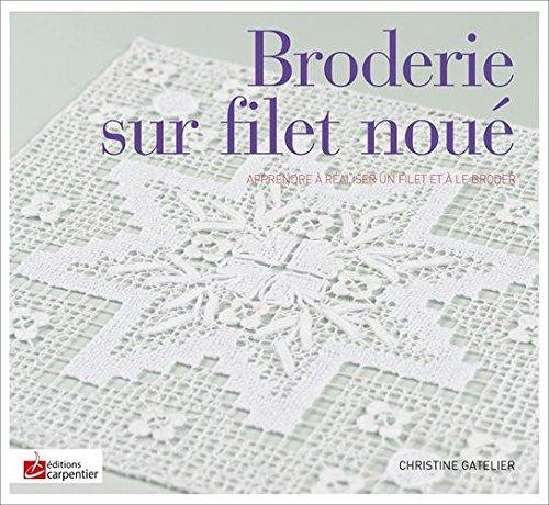 4 mai 2015 Christine Gatelier Eric Valdenaire Editions Carpentier 2841679225 Broderie sur filet noué Apprendre à réaliser un filet et à le broder Relié