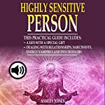 Highly Sensitive Person: 2 Empath Manuscripts: Practical Guide for a Life with a Special Gift and for Dealing with Relationships, Narcissists, Energy Vampires | Ashley Jones