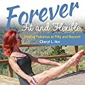 Forever Fit and Flexible: Feeling Fabulous at Fifty and Beyond Audiobook by Cheryl L. Ilov Narrated by Cheryl L. Ilov