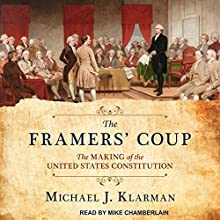 The Framers' Coup: The Making of the United States Constitution Audiobook by Michael J. Klarman Narrated by Mike Chamberlain