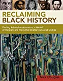 Reclaiming Black History: Finding Admirable Ancestors, a Wealth of Heroism and Traits that Shatter Defeatist Clichés
