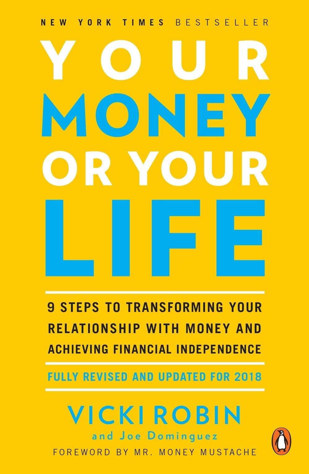 Your Money or Your Life: 9 Steps to Transforming Your Relationship with  Money and Achieving Financial Independence: Fully Revised and Updated for  2018: Robin, Vicki, Dominguez, Joe, Mr. Money Mustache: 9780143115762:  Amazon.com: Books